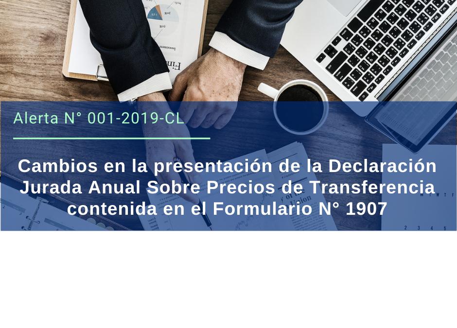 Alerta Legal 001-2019 Chile: Cambios en la presentación de la Declaración Jurada Anual Sobre Precios de Transferencia contenida en el Formulario N° 1907.