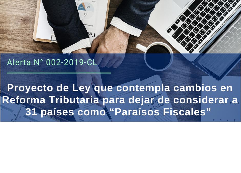 """Alerta Legal 002-2019 Chile: Proyecto de Ley que contempla cambios en Reforma Tributaria para dejar de considerar a 31 países como """"Paraísos Fiscales""""."""