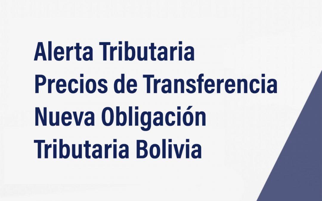 Precios de Transferencia – Nueva Obligación Tributaria Bolivia
