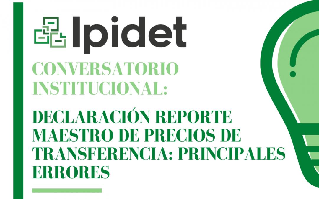IPIDET | Conversatorio Institucional «Declaración Reporte Maestro de Precios de Transferencias: Principales Errores»