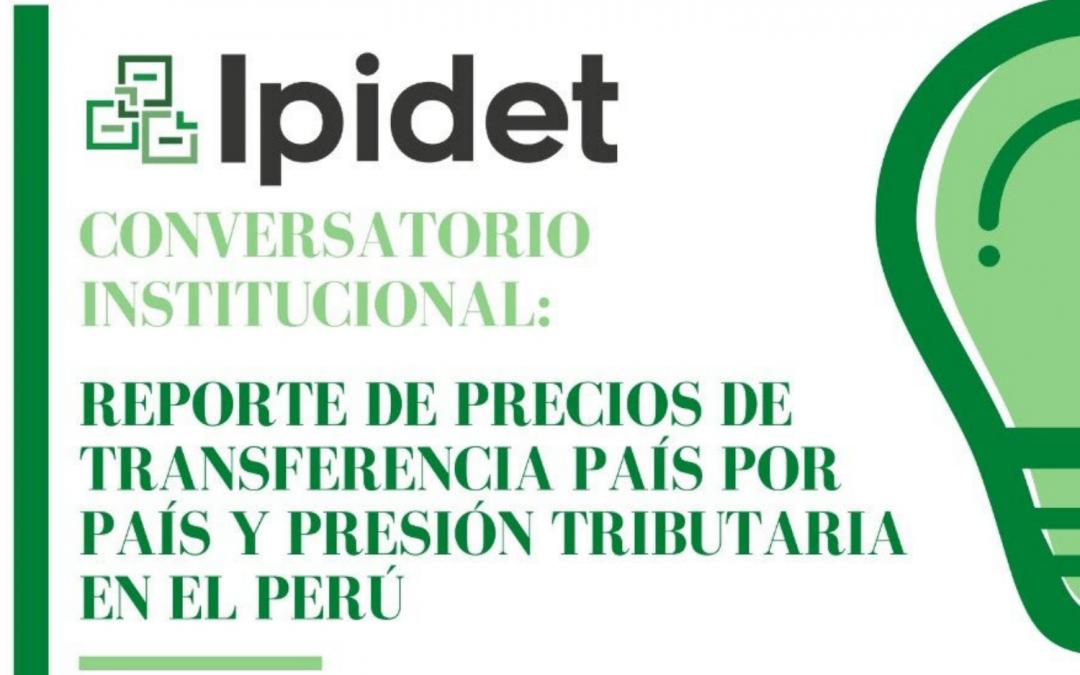 IPIDET   Conversatorio Institucional «Reporte de Precios de Transferencia País por País y Presión Tributaria en el Perú»